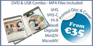 Camcorder, Hi-8, video-8, MicroMV, MiniDV, Super 8, 8mm, 16mm, CD, DVD, BD-R, Blu-Ray, cassette, floppy, duplication, replication, 35mm, Cine, movies, home, film, USB, transfer, wedding, CD, DVD, conversion, convert, copy, tape, audio, cassette, vinyl, records, mugs, print, canvas, photo, scan, scanning, Video, VHS-C, S-VHS, Digital8, mp4, hard drive, VHS, Betamax, words, North, County, Dublin, Cork, Donegal, Galway, Kerry, Kildare, Kilkenny, Leitrim, Limerick, Longford, Louth, Laois, Mayo, Meath, Monaghan, Offaly, Roscommon, Sligo, Tipperary, Waterford, Westmeath, Wexford, Wicklow, Carlow, Cavan, Clare, Fermanagh, Armagh, Tyrone, Down, Antrim, Derry, Londonderry, Drogheda, Dundalk, Swords, Bray, Navan, Ennis, Tralee, Newbridge, Naas, Athlone, Portlaoise, Mullingar, Balbriggan, Letterkenny, Cellbridge, Clonmel, Greystones, Malahide, Leixlip, Carrigline, Tullamore, Killarney, Arklow, Maynooth, Cobh, Castlebar, Midleton, Mallow, Ashbourne, Laytown, Bettystown, Mornington, Ballina, Enniscorthy, Tramore, Athy, Shannon, Skerrries, Dungarvan, Portmarnock, Rush, Gorey, Ratoath, Nenagh, Trim, Tuam, New Ross, Thurles, Youghal, Portarlington, Lusk, Edenderry, Dunboyne, Buncrana, Donabate, Clance, Ballinasloe, Bandon, Fermoy, Newcastle West, Westport, Carrick-On-Suir, Kells, Birr, Kinsealy, Drinan, Passage West, Kilcock, Roscrea, Sallins, Loughrea, Blessington, Ardee, Carickmacross, Kinsale, Ballybofey, Stranorlar, Listowel, Oranmore, Mountmelik, Clonakilty, Carrigtwohill, Cashel, Kilcoole, Duleek, Carrick-on-Shannon, Tullow, Athenry, Belfast, Lisburn, Newtownabbey, Bangor, Craigavon, Castlereagh, Ballymena, Newtownards, Newry, Carrickfergus, Coleraine, Omagh, Larne, Banbridge, Enniskillen, Strabane, Limvardy, Holywood, Dungannon, Cookstown, Downpatrick, Ballymoney, Comber, Ballyclare, Magerafelt, Portstewart, Newcastle, Warrenpoint, Carryduff, Donaghadee, Portrush, Kikeel, Ballynahinch, Ballycastle, Greenisland, Dromore, Randelstown, Coalisland, Crumlin, Maghera, Whitehead, Moira, Hillsborough, Eglington, Ahoghill, Tandragee, Dungien,